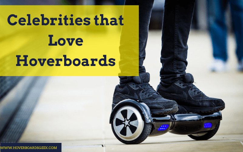 Celebrities that Love Hoverboards