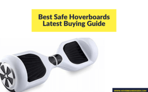 Best Safe Hoverboards to Ride in 2021